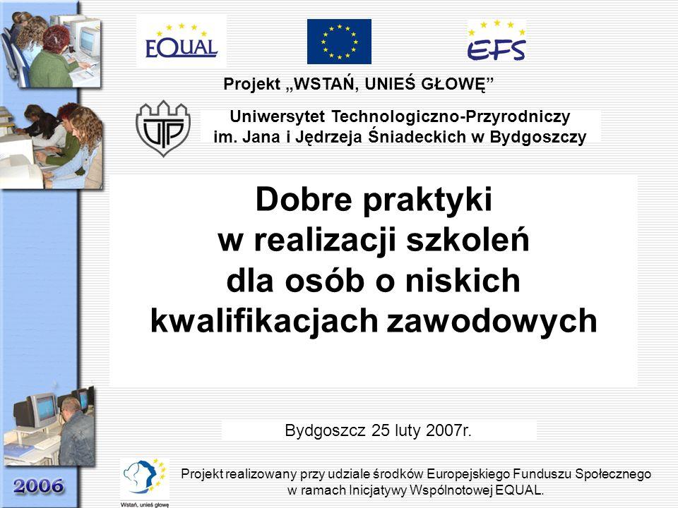 Projekt WSTAŃ, UNIEŚ GŁOWĘ Projekt realizowany przy udziale środków Europejskiego Funduszu Społecznego w ramach Inicjatywy Wspólnotowej EQUAL. Dobre p