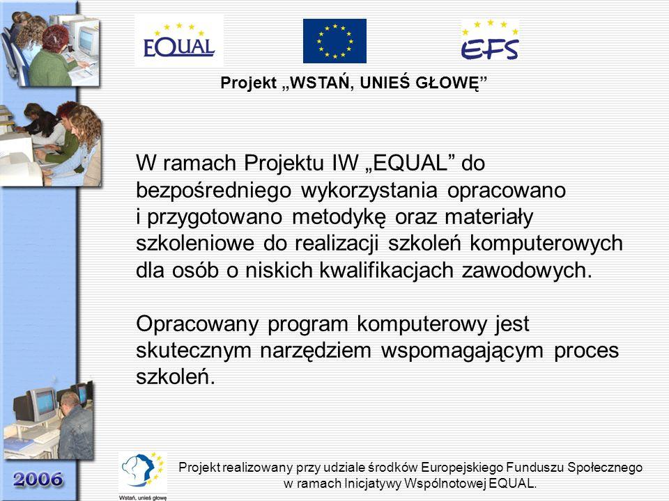 Projekt WSTAŃ, UNIEŚ GŁOWĘ Projekt realizowany przy udziale środków Europejskiego Funduszu Społecznego w ramach Inicjatywy Wspólnotowej EQUAL. W ramac