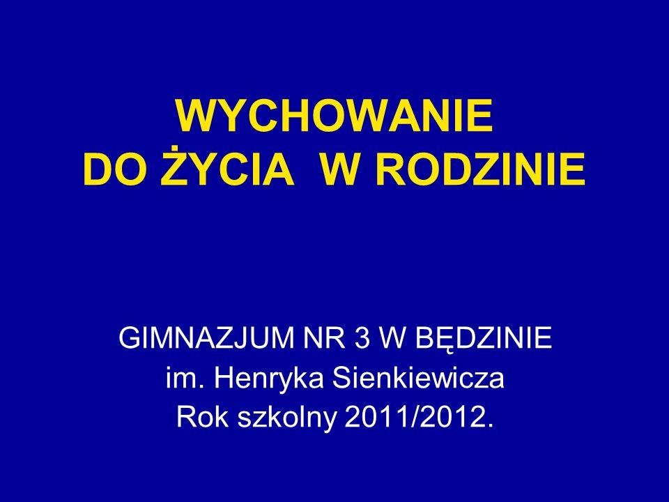 WYCHOWANIE DO ŻYCIA W RODZINIE GIMNAZJUM NR 3 W BĘDZINIE im. Henryka Sienkiewicza Rok szkolny 2011/2012.