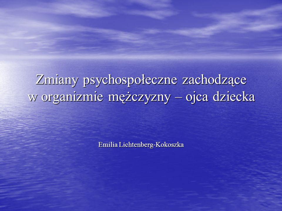 Zmiany psychospołeczne zachodzące w organizmie mężczyzny – ojca dziecka Emilia Lichtenberg-Kokoszka