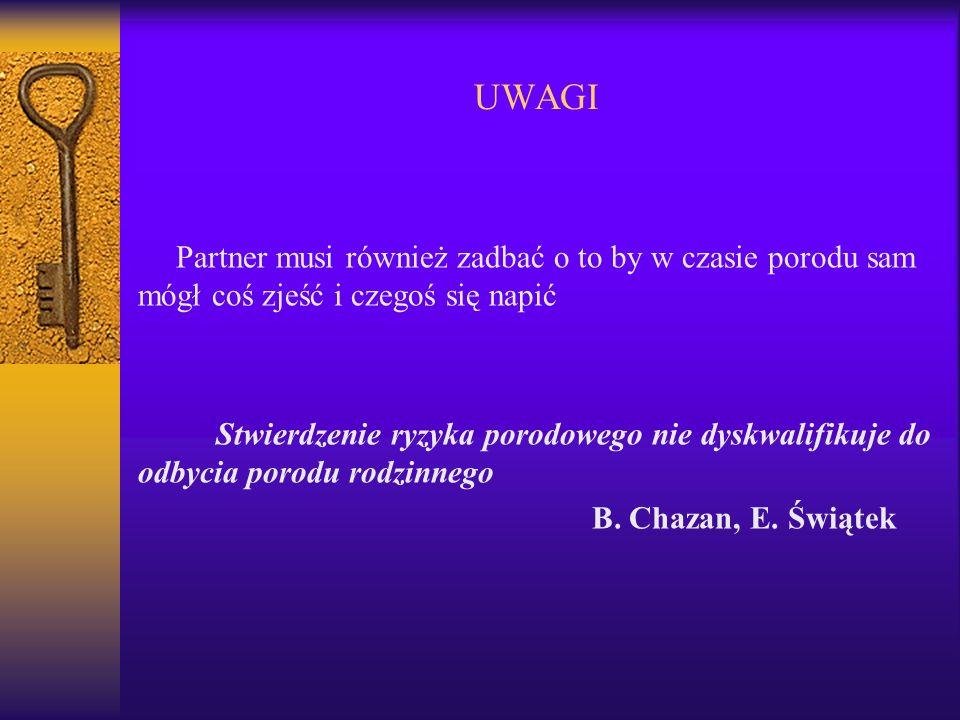 UWAGI Partner musi również zadbać o to by w czasie porodu sam mógł coś zjeść i czegoś się napić Stwierdzenie ryzyka porodowego nie dyskwalifikuje do o