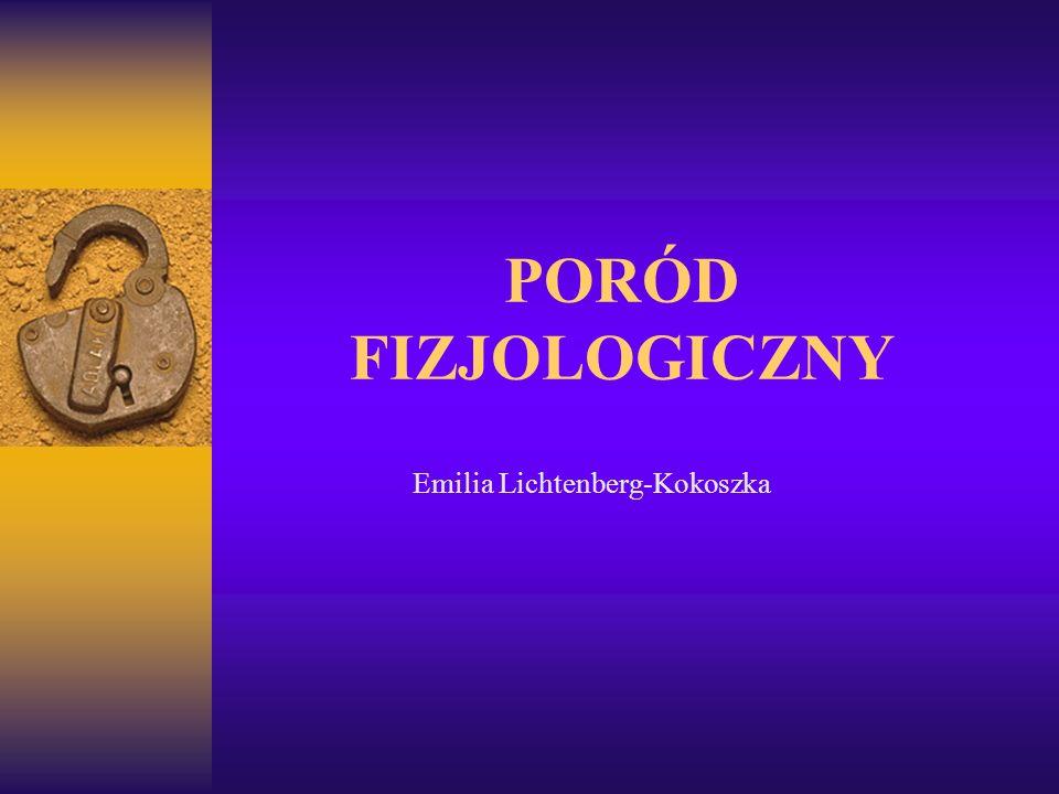 PORÓD FIZJOLOGICZNY Emilia Lichtenberg-Kokoszka