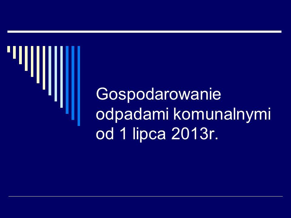 Gospodarowanie odpadami komunalnymi od 1 lipca 2013r.