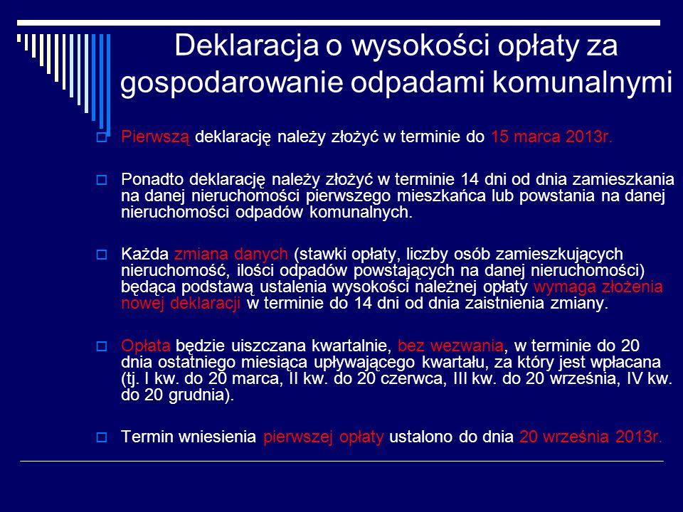 Deklaracja o wysokości opłaty za gospodarowanie odpadami komunalnymi Pierwszą deklarację należy złożyć w terminie do 15 marca 2013r.