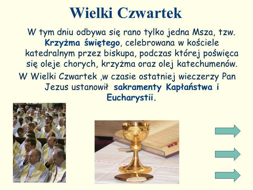 Wielki Czwartek W tym dniu odbywa się rano tylko jedna Msza, tzw. Krzyżma świętego, celebrowana w kościele katedralnym przez biskupa, podczas której p