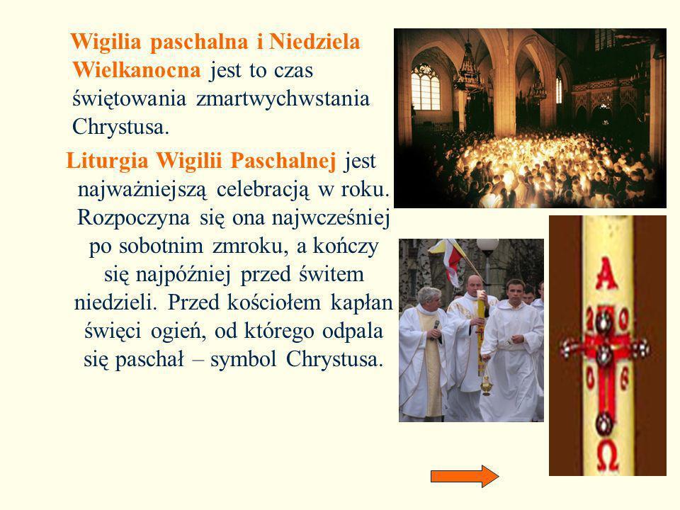 Wigilia paschalna i Niedziela Wielkanocna jest to czas świętowania zmartwychwstania Chrystusa. Liturgia Wigilii Paschalnej jest najważniejszą celebrac