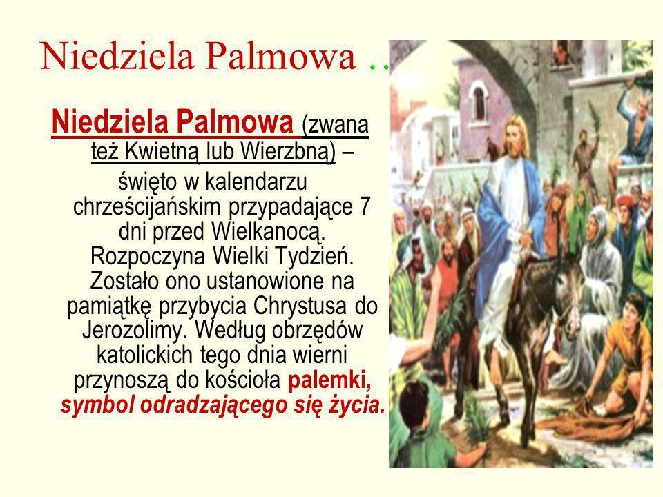 Niedziela Palmowa … Niedziela Palmowa (zwana też Kwietną lub Wierzbną) – święto w kalendarzu chrześcijańskim przypadające 7 dni przed Wielkanocą. Rozp