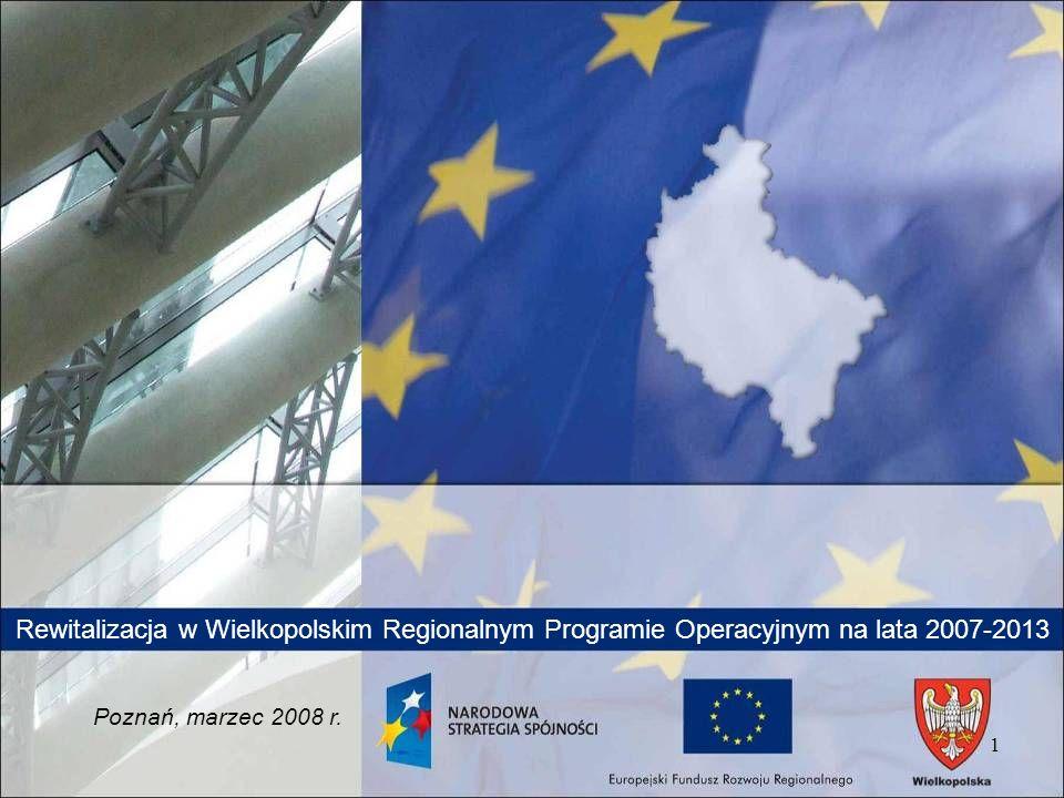 1 Rewitalizacja w Wielkopolskim Regionalnym Programie Operacyjnym na lata 2007-2013 Poznań, marzec 2008 r.
