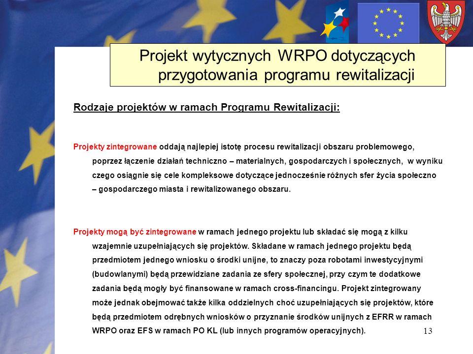 13 Rodzaje projektów w ramach Programu Rewitalizacji: Projekty zintegrowane oddają najlepiej istotę procesu rewitalizacji obszaru problemowego, poprze