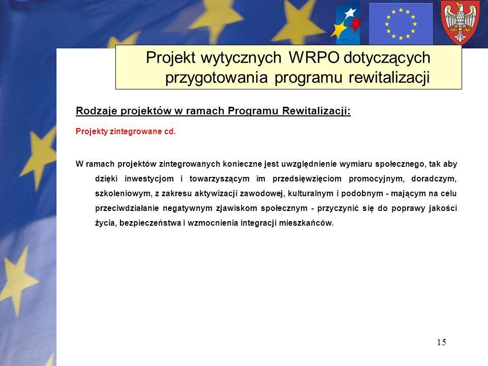 15 Rodzaje projektów w ramach Programu Rewitalizacji: Projekty zintegrowane cd. W ramach projektów zintegrowanych konieczne jest uwzględnienie wymiaru