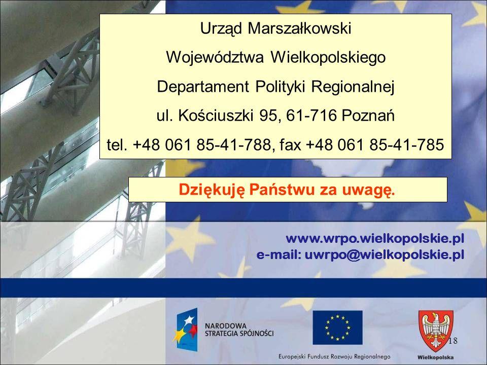 18 www.wrpo.wielkopolskie.pl e-mail: uwrpo@wielkopolskie.pl Urząd Marszałkowski Województwa Wielkopolskiego Departament Polityki Regionalnej ul. Kości