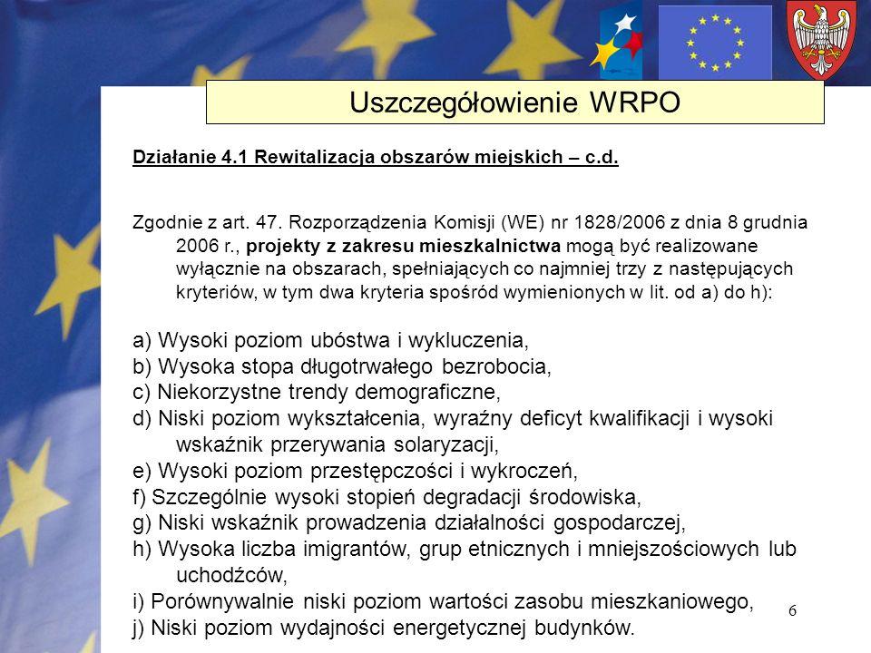 6 Działanie 4.1 Rewitalizacja obszarów miejskich – c.d. Zgodnie z art. 47. Rozporządzenia Komisji (WE) nr 1828/2006 z dnia 8 grudnia 2006 r., projekty