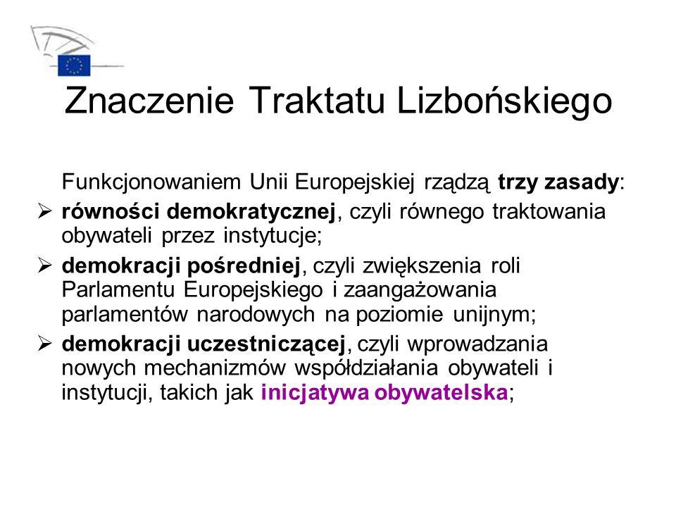 Inicjatywa obywatelska Zgodnie z postanowieniami Traktatu Lizbońskiego podstawą funkcjonowania Unii Europejskiej jest w dalszym ciągu demokracja pośrednia (tzw.