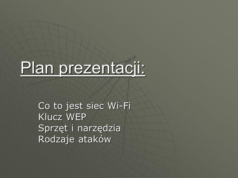Plan prezentacji: Co to jest siec Wi-Fi Klucz WEP Sprzęt i narzędzia Rodzaje ataków