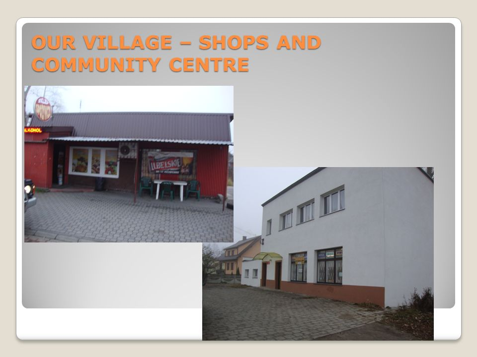OUR VILLAGE – SHOPS AND COMMUNITY CENTRE