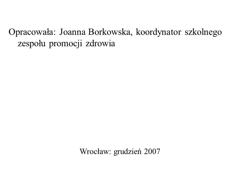 Opracowała: Joanna Borkowska, koordynator szkolnego zespołu promocji zdrowia Wrocław: grudzień 2007