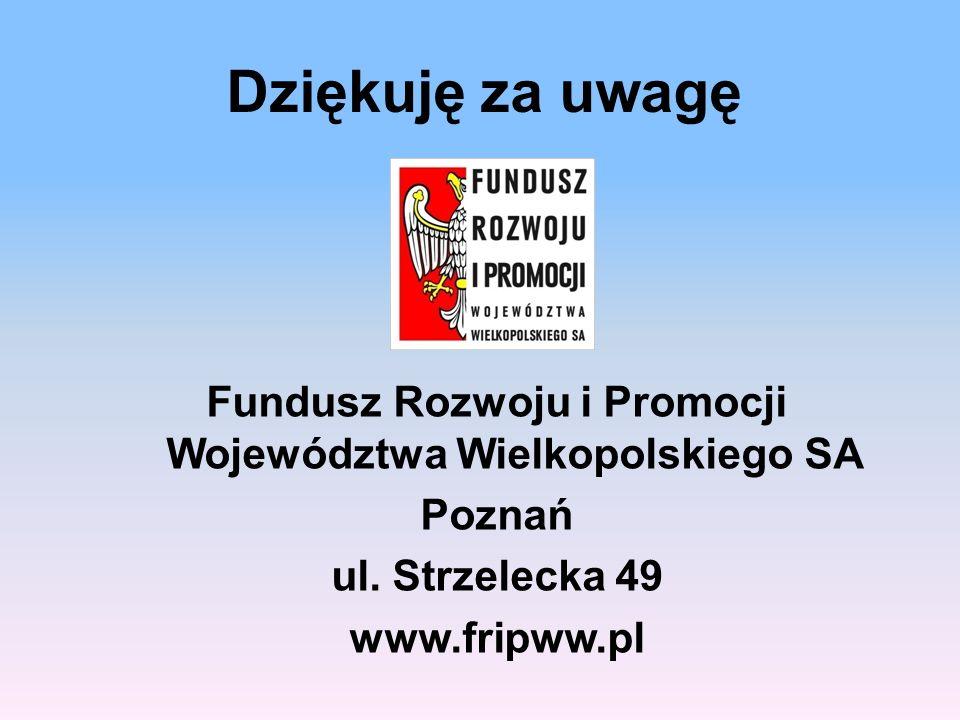 Dziękuję za uwagę Fundusz Rozwoju i Promocji Województwa Wielkopolskiego SA Poznań ul.