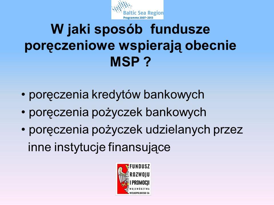 W jaki sposób fundusze poręczeniowe wspierają obecnie MSP .