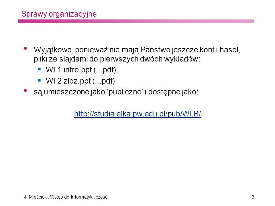 J. Mieścicki, Wstęp do Informatyki, część 13 Sprawy organizacyjne Wyjątkowo, ponieważ nie mają Państwo jeszcze kont i haseł, pliki ze slajdami do pier