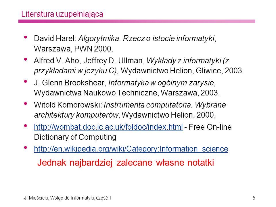 J. Mieścicki, Wstęp do Informatyki, część 15 Literatura uzupełniająca David Harel: Algorytmika. Rzecz o istocie informatyki, Warszawa, PWN 2000. Alfre