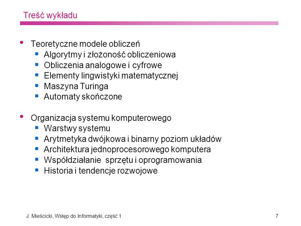 J. Mieścicki, Wstęp do Informatyki, część 17 Treść wykładu Teoretyczne modele obliczeń Algorytmy i złożoność obliczeniowa Obliczenia analogowe i cyfro