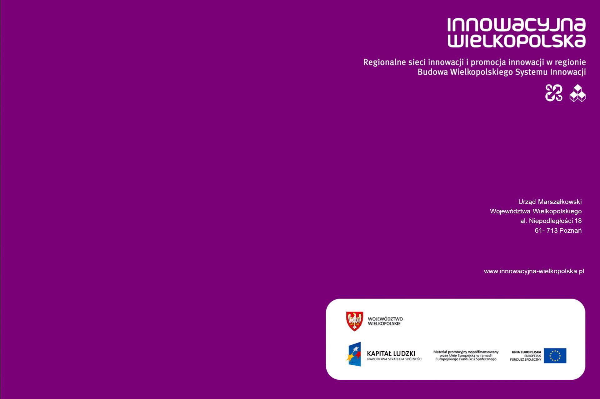 www.innowacyjna-wielkopolska.pl Urząd Marszałkowski Województwa Wielkopolskiego al. Niepodległości 18 61- 713 Poznań