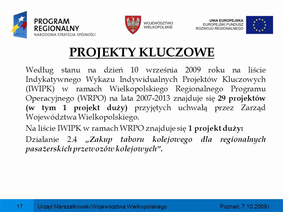 Poznań, 7.10.2009 r.Urząd Marszałkowski Województwa Wielkopolskiego17 PROJEKTY KLUCZOWE Według stanu na dzień 10 września 2009 roku na liście Indykaty