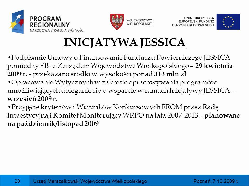 Poznań, 7.10.2009 r.Urząd Marszałkowski Województwa Wielkopolskiego20 INICJATYWA JESSICA Podpisanie Umowy o Finansowanie Funduszu Powierniczego JESSIC