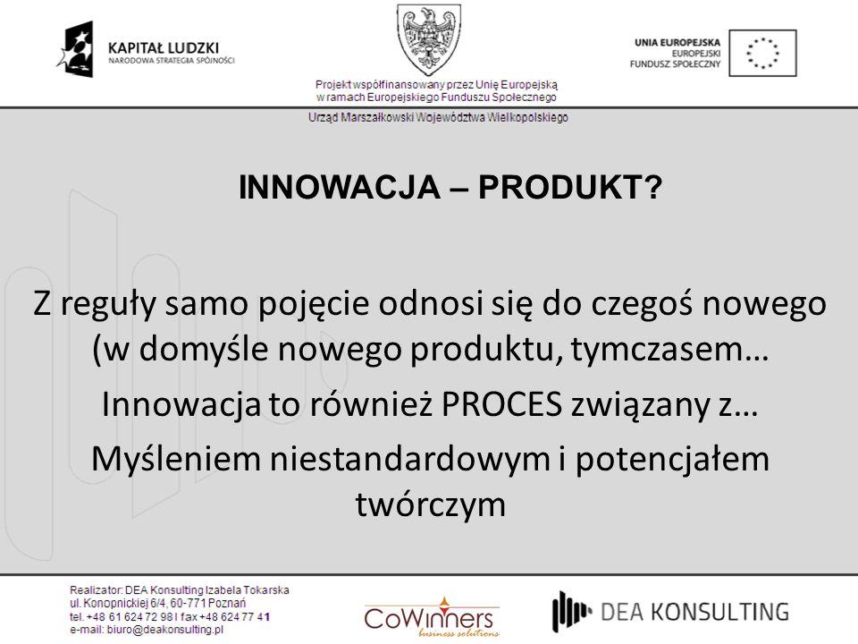 Z reguły samo pojęcie odnosi się do czegoś nowego (w domyśle nowego produktu, tymczasem… Innowacja to również PROCES związany z… Myśleniem niestandard