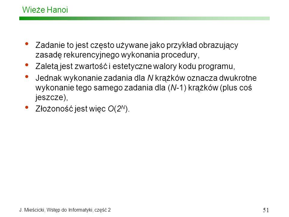 J. Mieścicki, Wstęp do Informatyki, część 2 51 Wieże Hanoi Zadanie to jest często używane jako przykład obrazujący zasadę rekurencyjnego wykonania pro