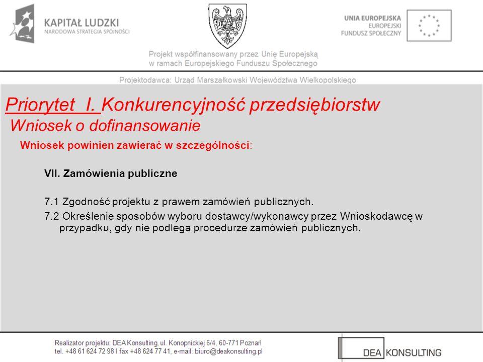 Wniosek powinien zawierać w szczególności: VII. Zamówienia publiczne 7.1 Zgodność projektu z prawem zamówień publicznych. 7.2 Określenie sposobów wybo