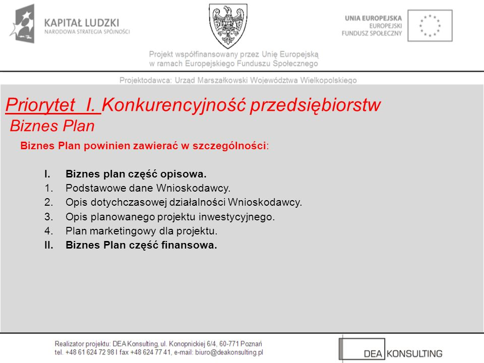 Biznes Plan powinien zawierać w szczególności: I. Biznes plan część opisowa. 1. Podstawowe dane Wnioskodawcy. 2. Opis dotychczasowej działalności Wnio