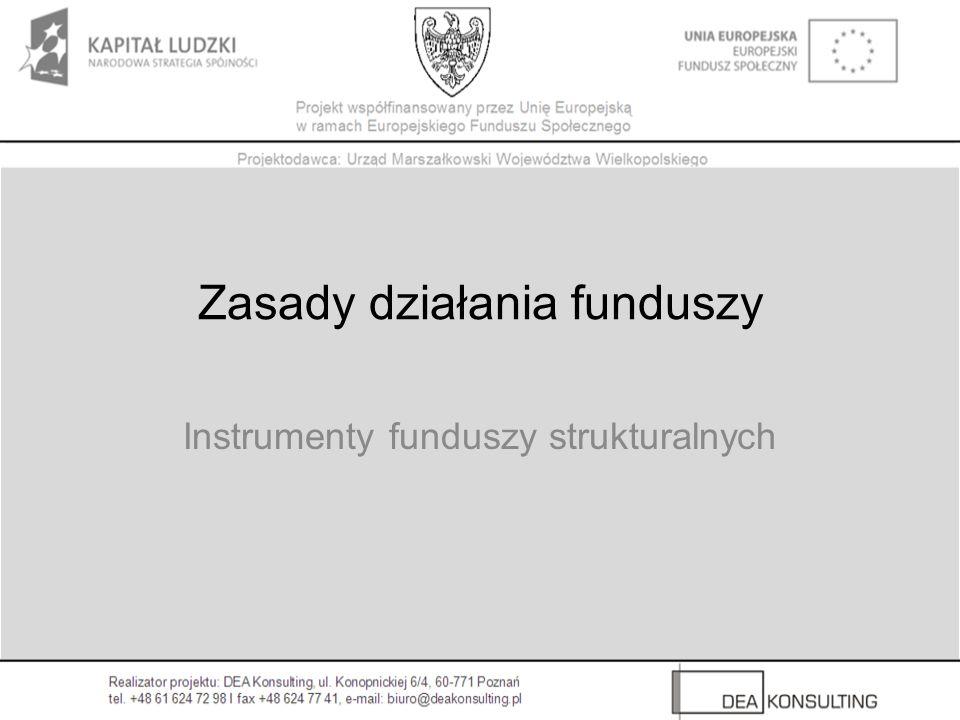 Zasady działania funduszy Instrumenty funduszy strukturalnych