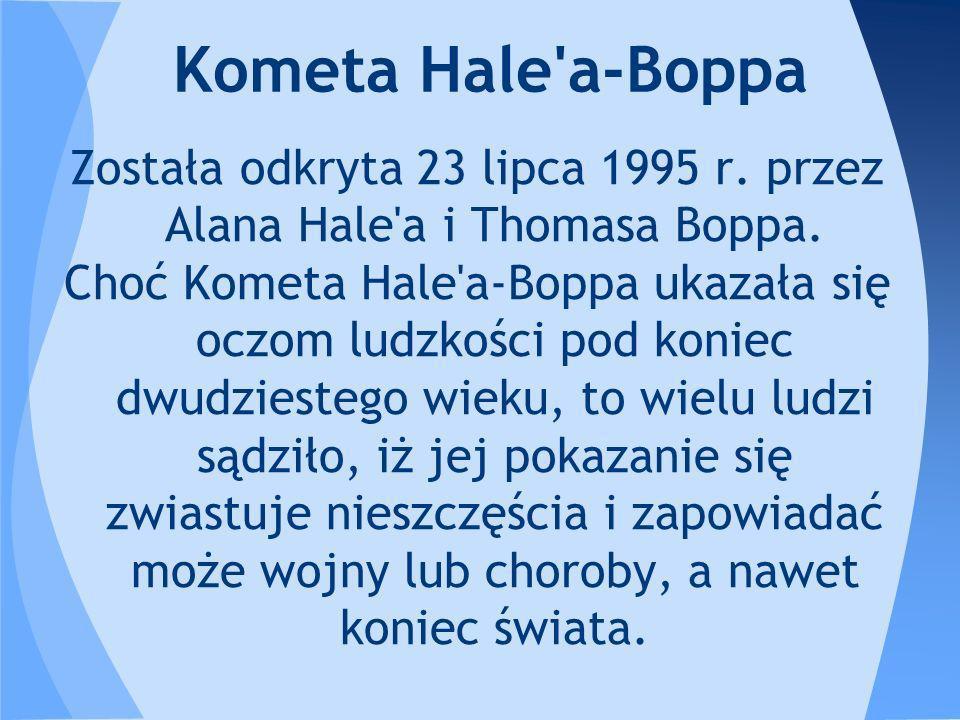 Została odkryta 23 lipca 1995 r. przez Alana Hale'a i Thomasa Boppa. Choć Kometa Hale'a-Boppa ukazała się oczom ludzkości pod koniec dwudziestego wiek