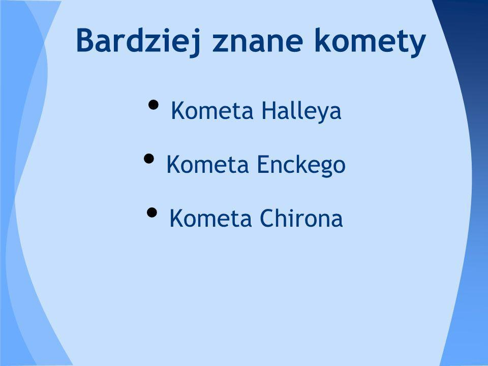Kometa Halleya Kometa Enckego Kometa Chirona Bardziej znane komety