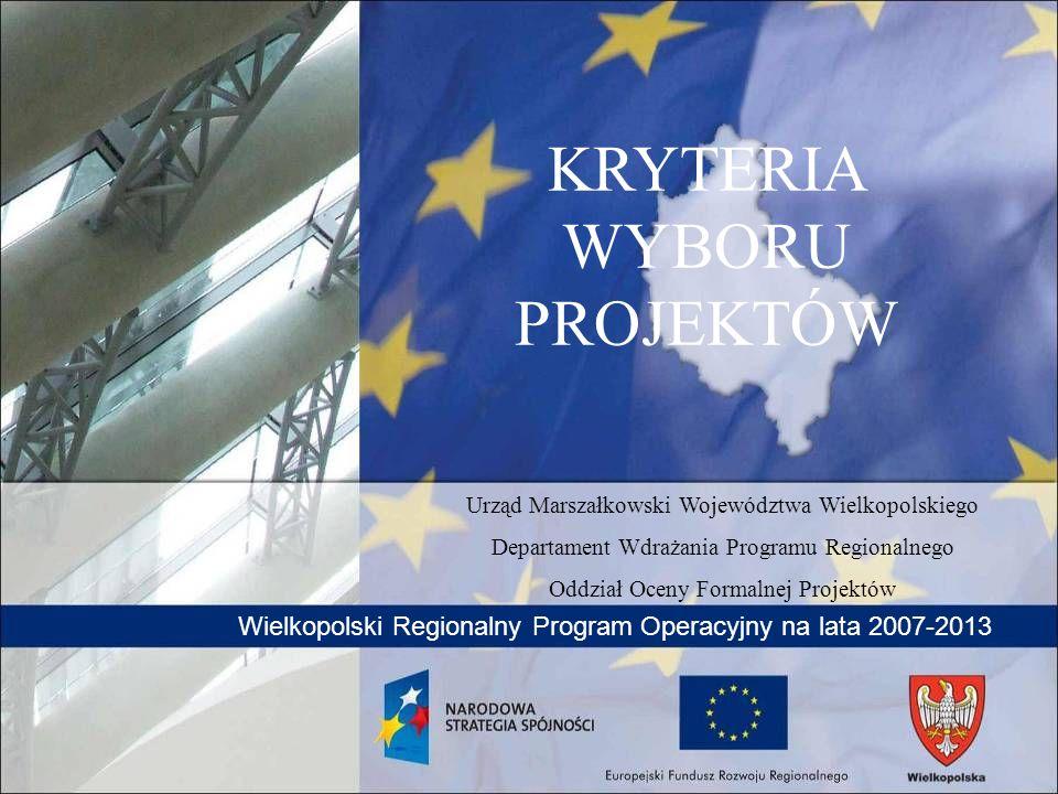 Wielkopolski Regionalny Program Operacyjny na lata 2007-2013 KRYTERIA WYBORU PROJEKTÓW Urząd Marszałkowski Województwa Wielkopolskiego Departament Wdr
