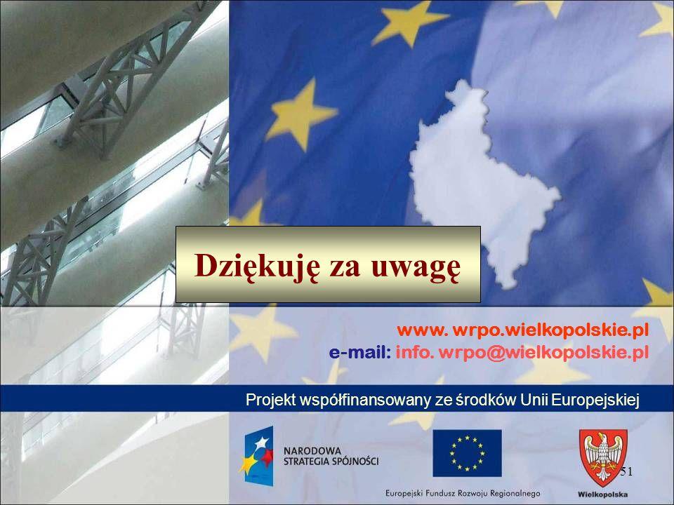 51 www. wrpo.wielkopolskie.pl e-mail: info. wrpo@wielkopolskie.pl Projekt współfinansowany ze środków Unii Europejskiej Dziękuję za uwagę