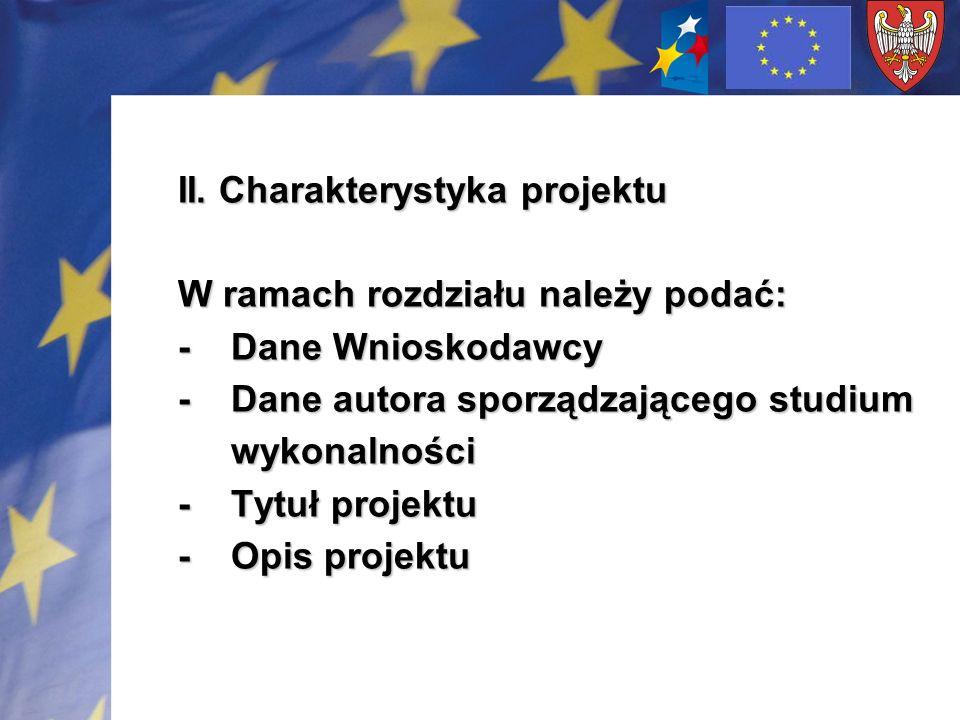 II. Charakterystyka projektu W ramach rozdziału należy podać: - Dane Wnioskodawcy - Dane autora sporządzającego studium wykonalności - Tytuł projektu