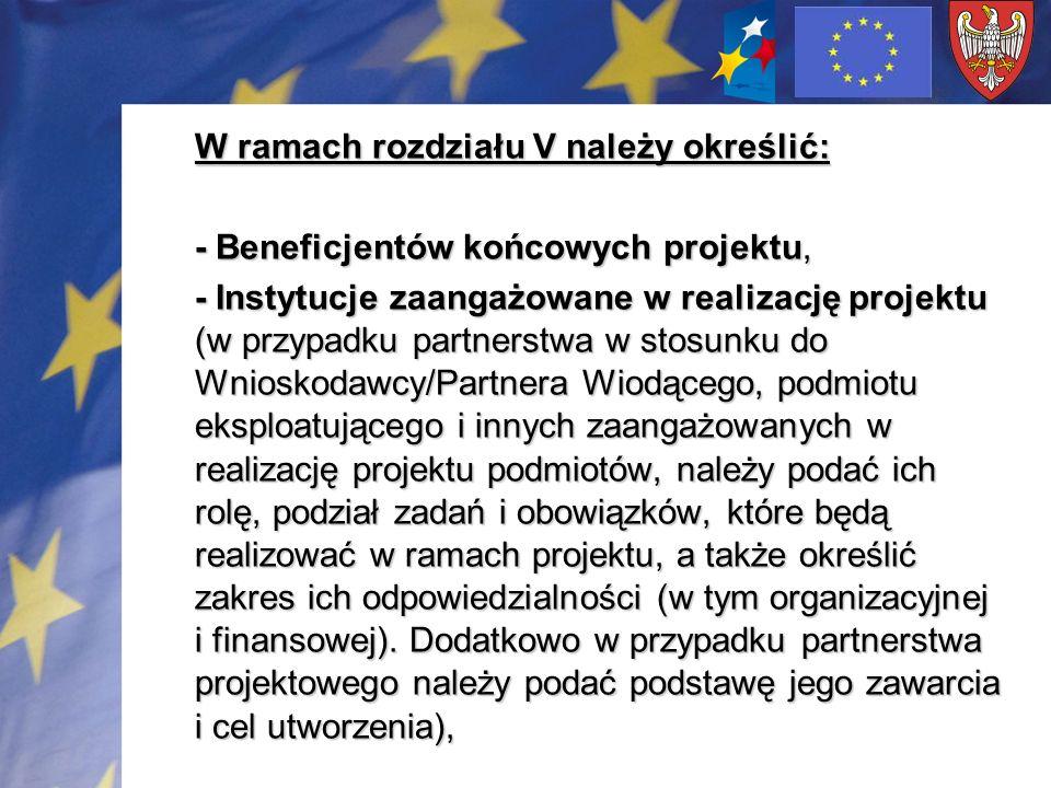 W ramach rozdziału V należy określić: - Beneficjentów końcowych projektu, - Instytucje zaangażowane w realizację projektu (w przypadku partnerstwa w s