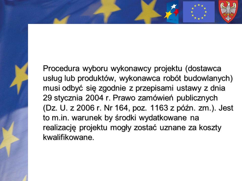 Procedura wyboru wykonawcy projektu (dostawca usług lub produktów, wykonawca robót budowlanych) musi odbyć się zgodnie z przepisami ustawy z dnia 29 s