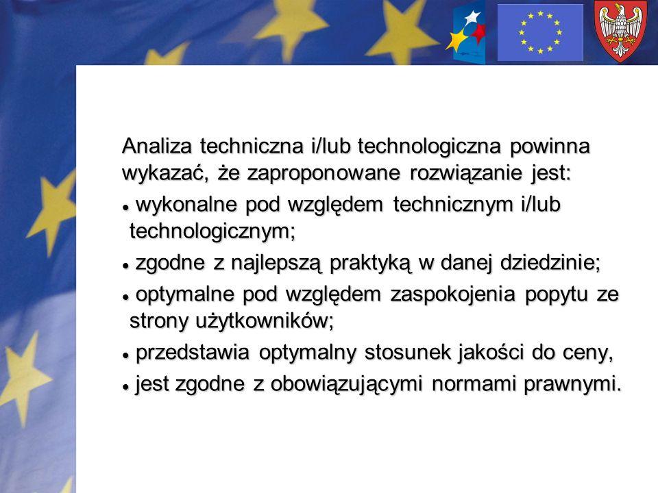 Analiza techniczna i/lub technologiczna powinna wykazać, że zaproponowane rozwiązanie jest: wykonalne pod względem technicznym i/lub technologicznym;