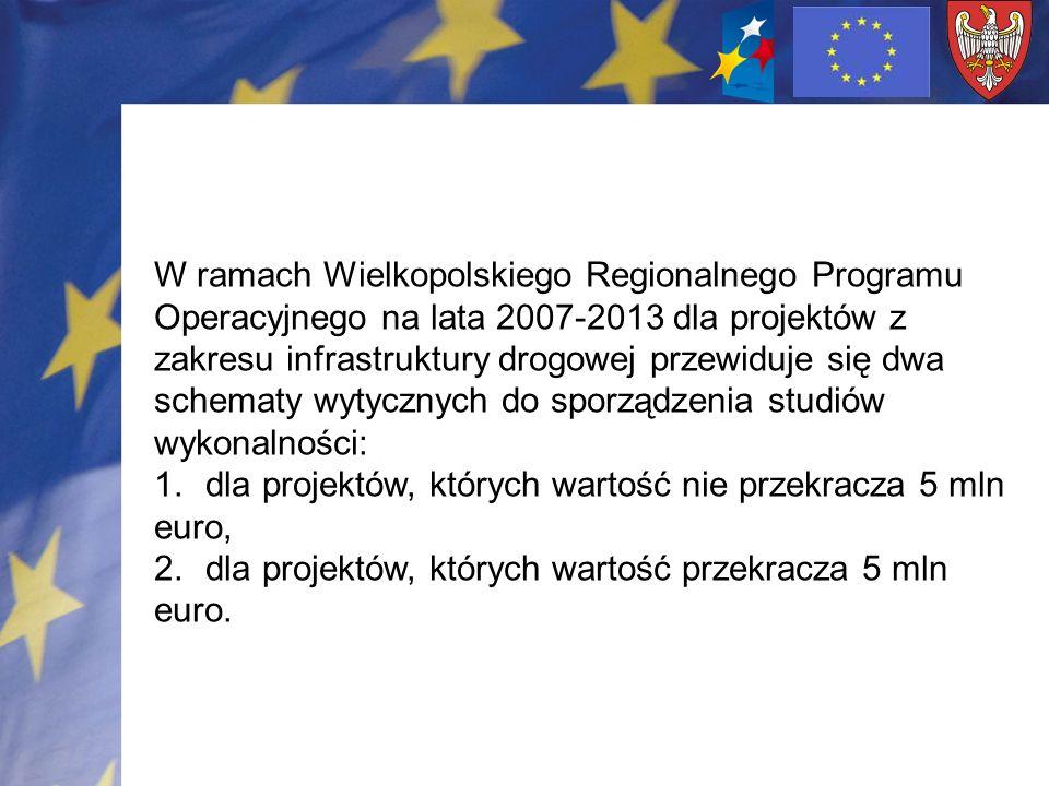 W ramach Wielkopolskiego Regionalnego Programu Operacyjnego na lata 2007-2013 dla projektów z zakresu infrastruktury drogowej przewiduje się dwa schem