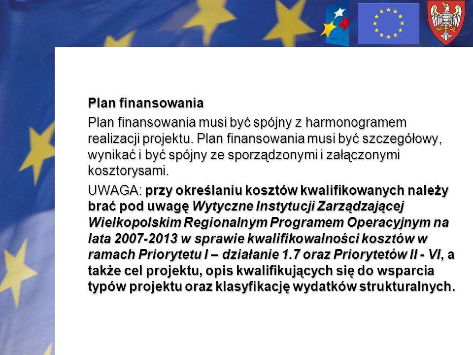 Plan finansowania Plan finansowania musi być spójny z harmonogramem realizacji projektu. Plan finansowania musi być szczegółowy, wynikać i być spójny