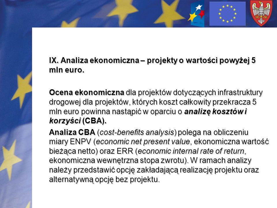 IX. Analiza ekonomiczna – projekty o wartości powyżej 5 mln euro. Ocena ekonomiczna dla projektów dotyczących infrastruktury drogowej dla projektów, k