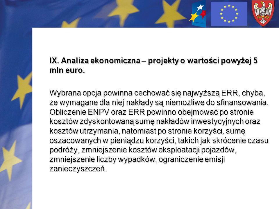 IX. Analiza ekonomiczna – projekty o wartości powyżej 5 mln euro. Wybrana opcja powinna cechować się najwyższą ERR, chyba, że wymagane dla niej nakład