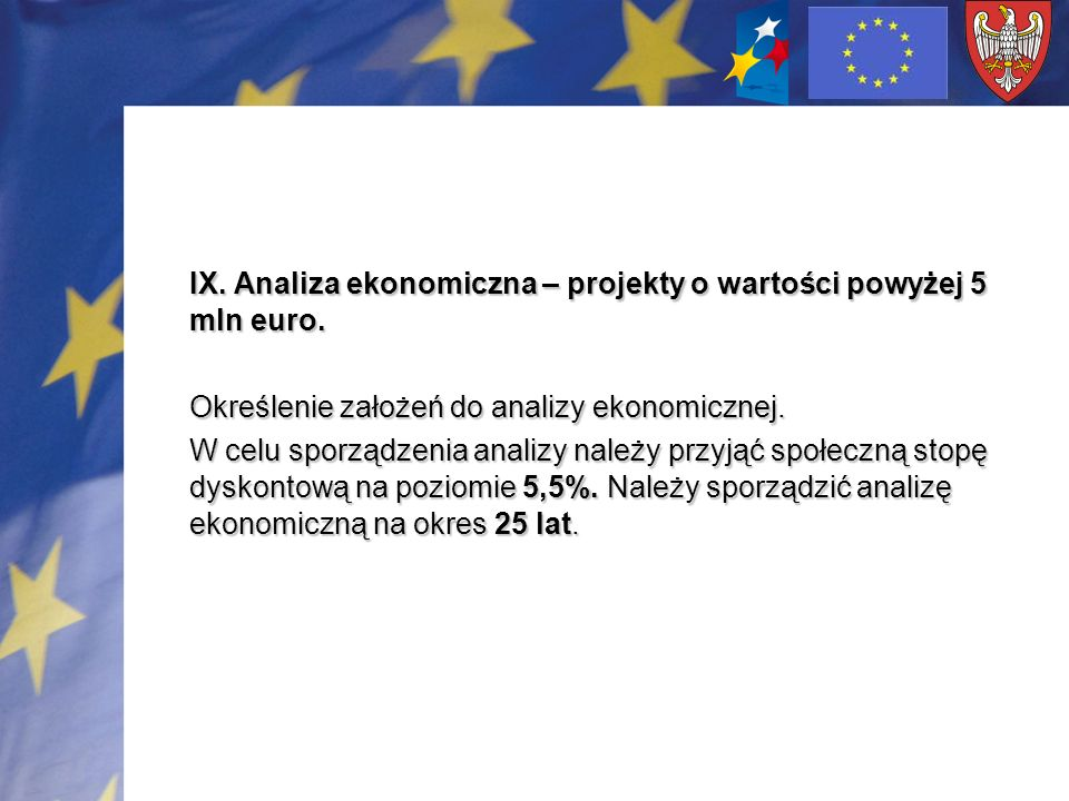 IX. Analiza ekonomiczna – projekty o wartości powyżej 5 mln euro. Określenie założeń do analizy ekonomicznej. W celu sporządzenia analizy należy przyj
