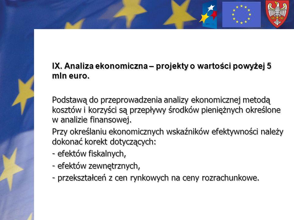 IX. Analiza ekonomiczna – projekty o wartości powyżej 5 mln euro. Podstawą do przeprowadzenia analizy ekonomicznej metodą kosztów i korzyści są przepł
