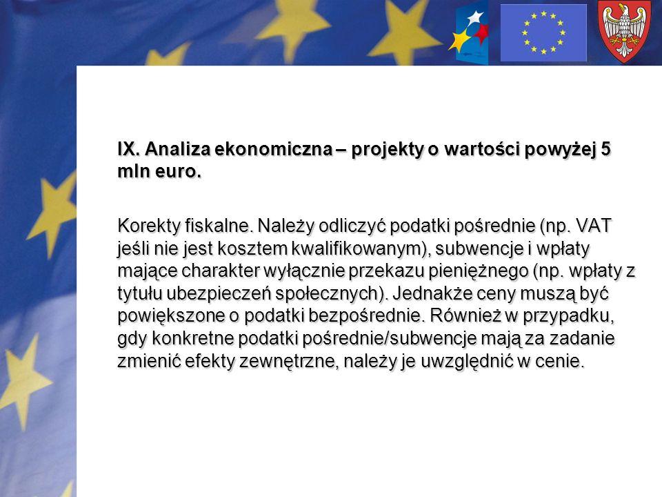 IX. Analiza ekonomiczna – projekty o wartości powyżej 5 mln euro. Korekty fiskalne. Należy odliczyć podatki pośrednie (np. VAT jeśli nie jest kosztem
