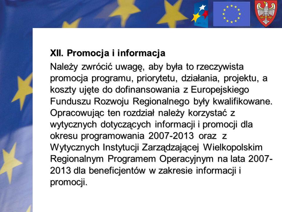 XII. Promocja i informacja Należy zwrócić uwagę, aby była to rzeczywista promocja programu, priorytetu, działania, projektu, a koszty ujęte do dofinan