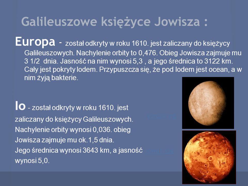 Galileuszowe księżyce Jowisza : Europa - został odkryty w roku 1610. jest zaliczany do księżycy Galileuszowych. Nachylenie orbity to 0,476. Obieg Jowi